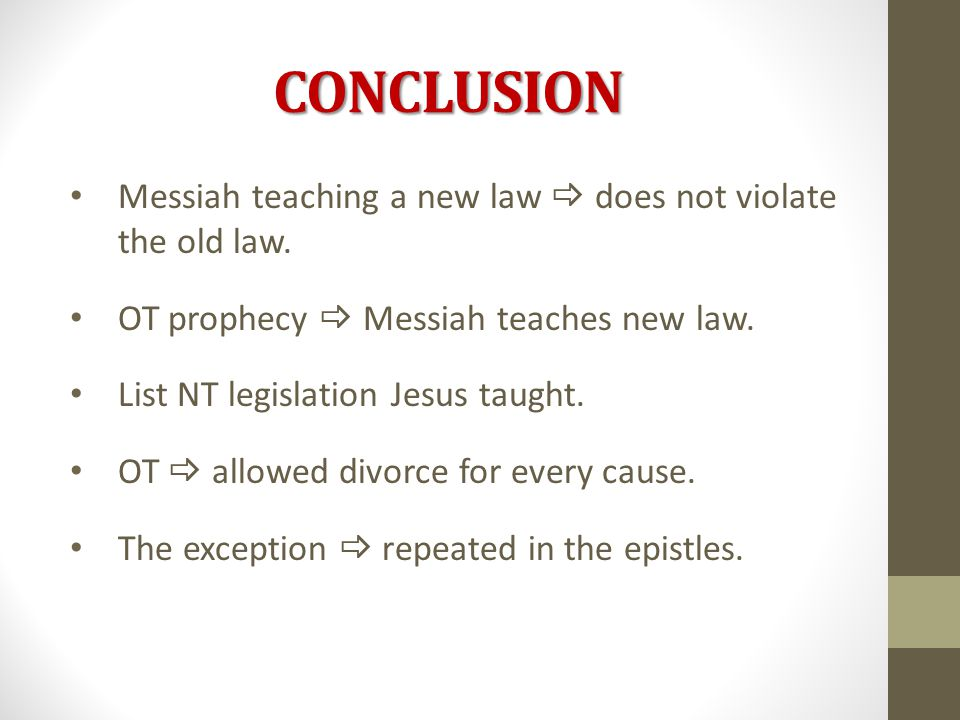 CONCLUSION Messiah teaching a new law  does not violate the old law.