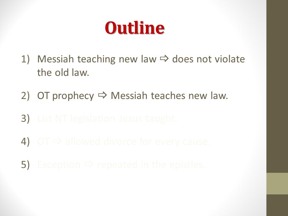 Outline 1)Messiah teaching new law  does not violate the old law.