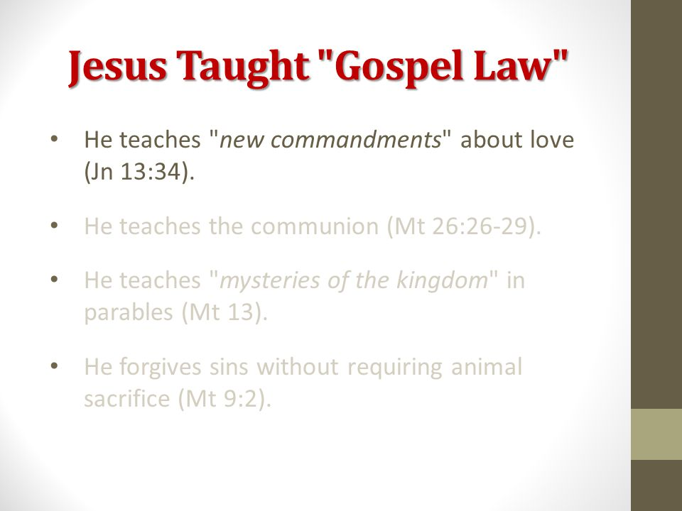 Jesus Taught Gospel Law He teaches new commandments about love (Jn 13:34).