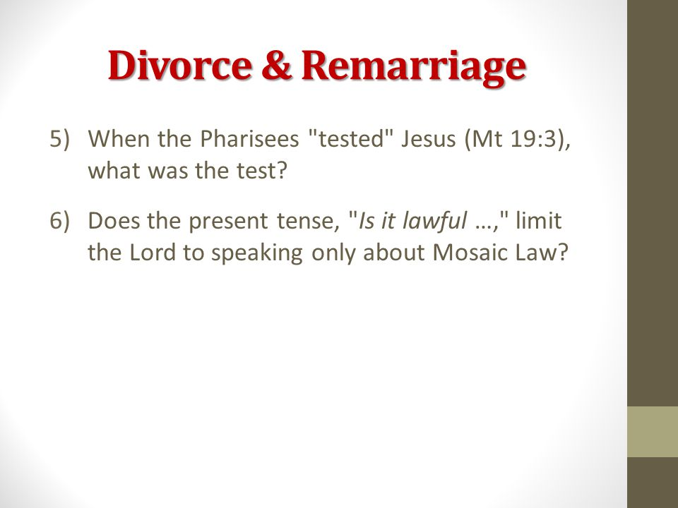 Divorce & Remarriage 5)When the Pharisees tested Jesus (Mt 19:3), what was the test.