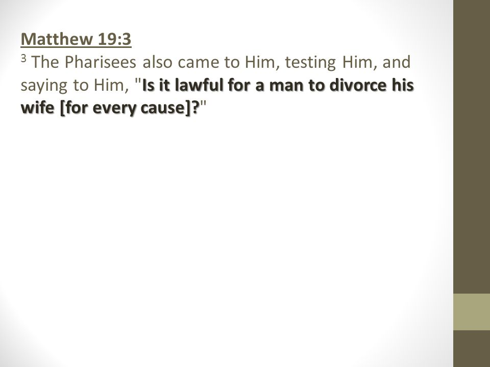 Matthew 19:3 Is it lawful for a man to divorce his wife [for every cause].