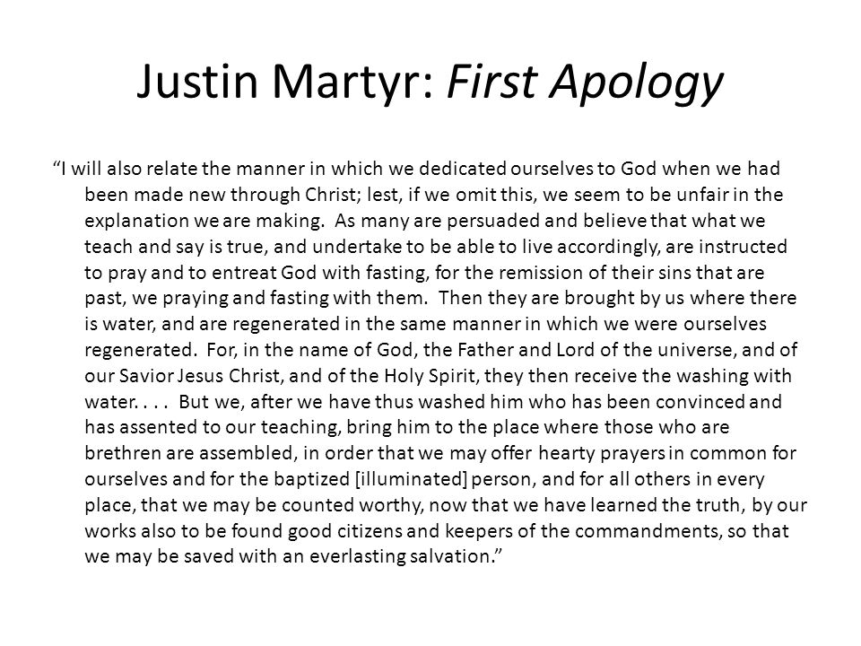 """Justin Martyr: First Apology """"I will also relate the manner in which we dedicated ourselves to God when we had been made new through Christ; lest, if"""