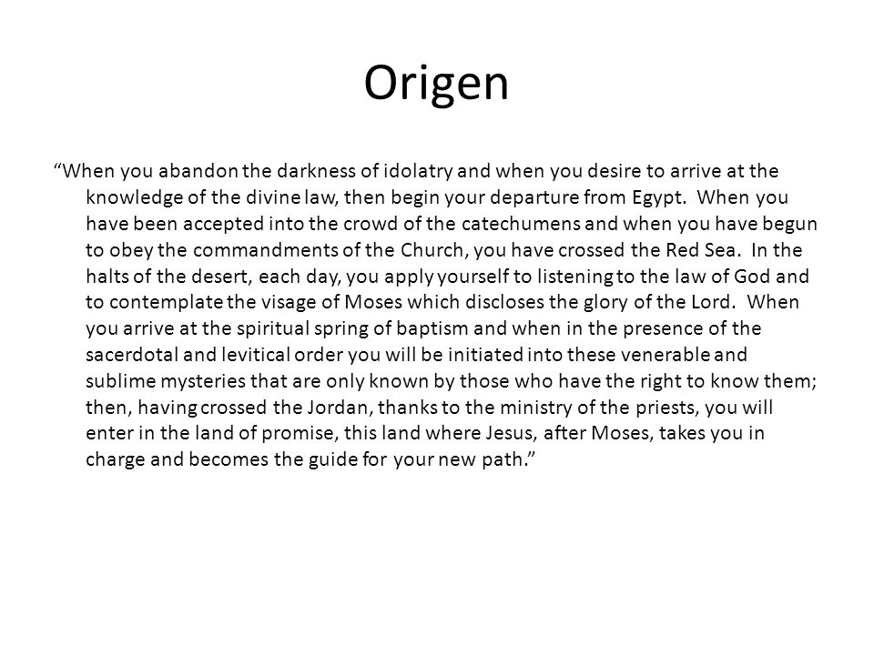Origen When you abandon the darkness of idolatry and when you desire to arrive at the knowledge of the divine law, then begin your departure from Egypt.