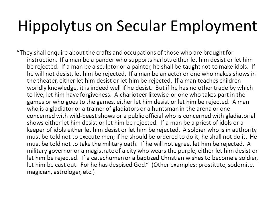 """Hippolytus on Secular Employment """"They shall enquire about the crafts and occupations of those who are brought for instruction. If a man be a pander w"""