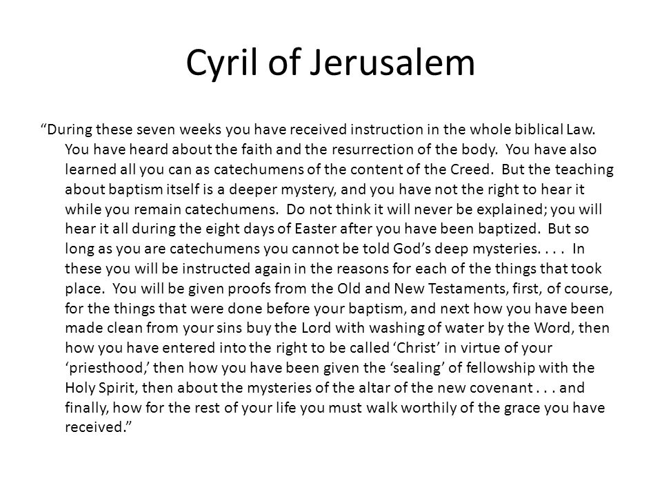 Cyril of Jerusalem During these seven weeks you have received instruction in the whole biblical Law.