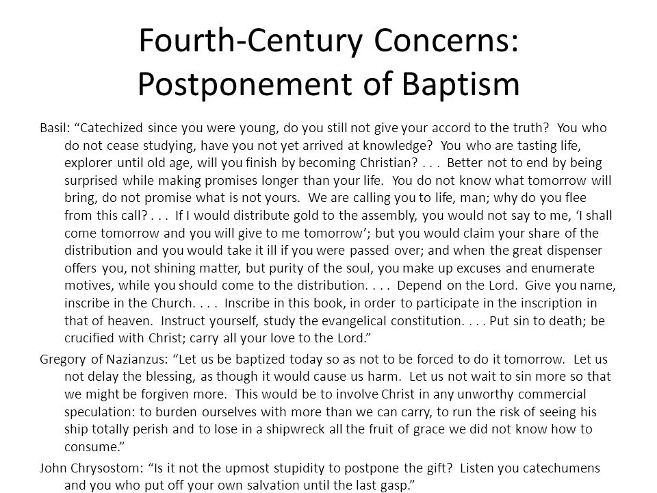 Fourth-Century Concerns: Postponement of Baptism Basil: Catechized since you were young, do you still not give your accord to the truth.