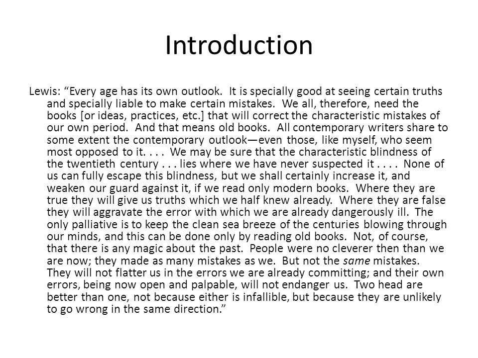 """Introduction Lewis: """"Every age has its own outlook. It is specially good at seeing certain truths and specially liable to make certain mistakes. We al"""