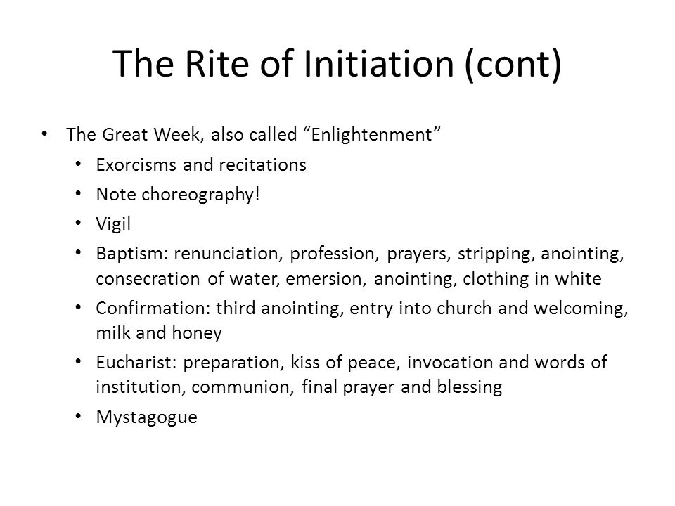 The Rite of Initiation (cont) The Great Week, also called Enlightenment Exorcisms and recitations Note choreography.