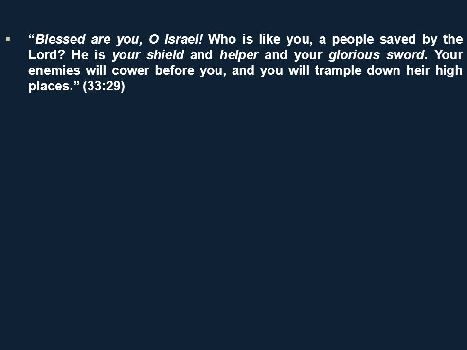 Blessed are you, O Israel. Who is like you, a people saved by the Lord.