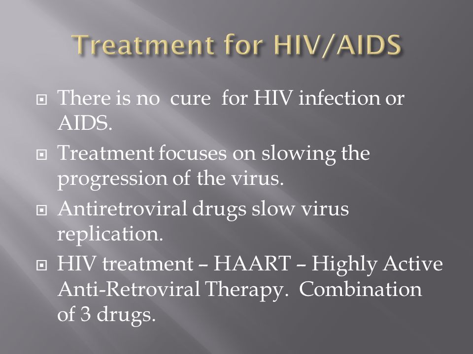  There is no cure for HIV infection or AIDS.