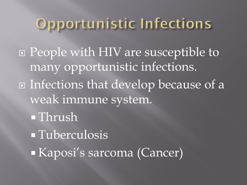  People with HIV are susceptible to many opportunistic infections.