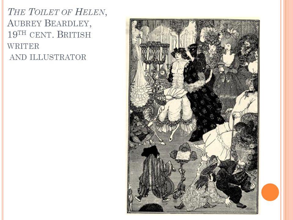 T HE T OILET OF H ELEN, A UBREY B EARDLEY, 19 TH CENT. B RITISH WRITER AND ILLUSTRATOR