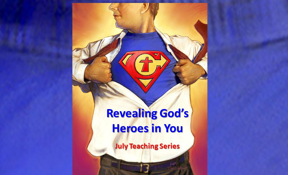 Revealing God's Heroes in You July Teaching Series