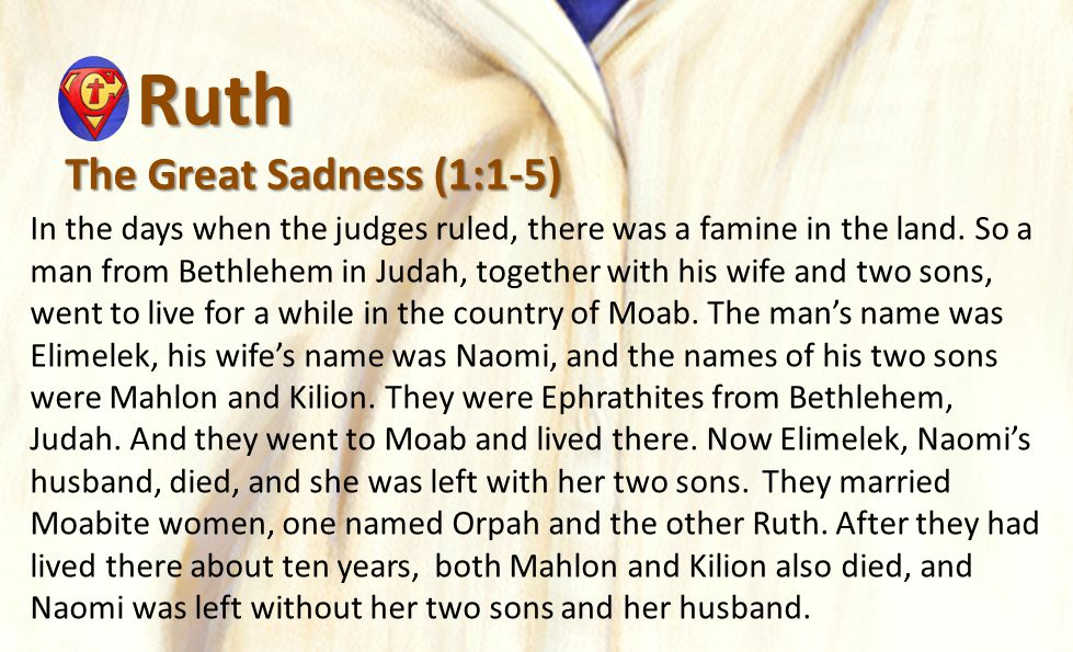 Ruth Ruth The Great Sadness (1:1-5) In the days when the judges ruled, there was a famine in the land.