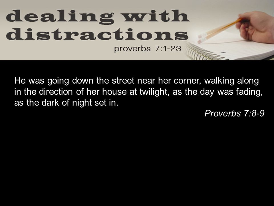 He was going down the street near her corner, walking along in the direction of her house at twilight, as the day was fading, as the dark of night set