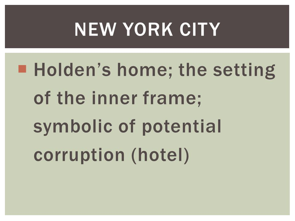  Holden's home; the setting of the inner frame; symbolic of potential corruption (hotel) NEW YORK CITY