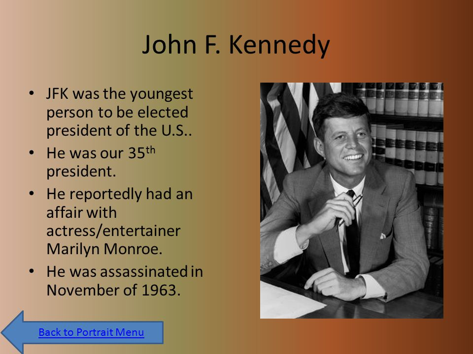 John F. Kennedy JFK was the youngest person to be elected president of the U.S..