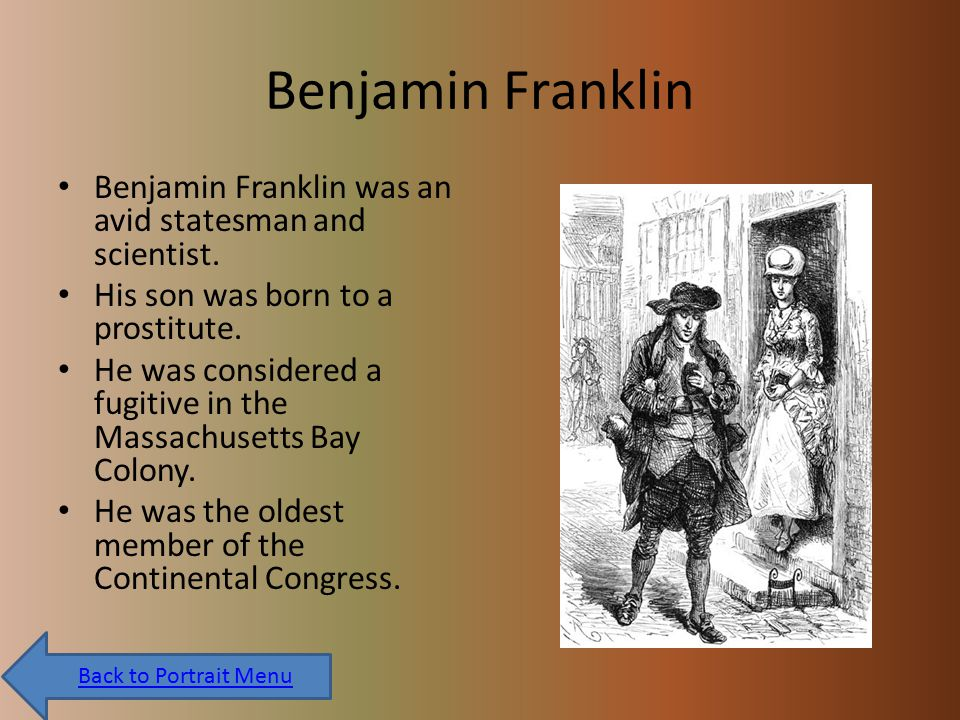 Benjamin Franklin Benjamin Franklin was an avid statesman and scientist.