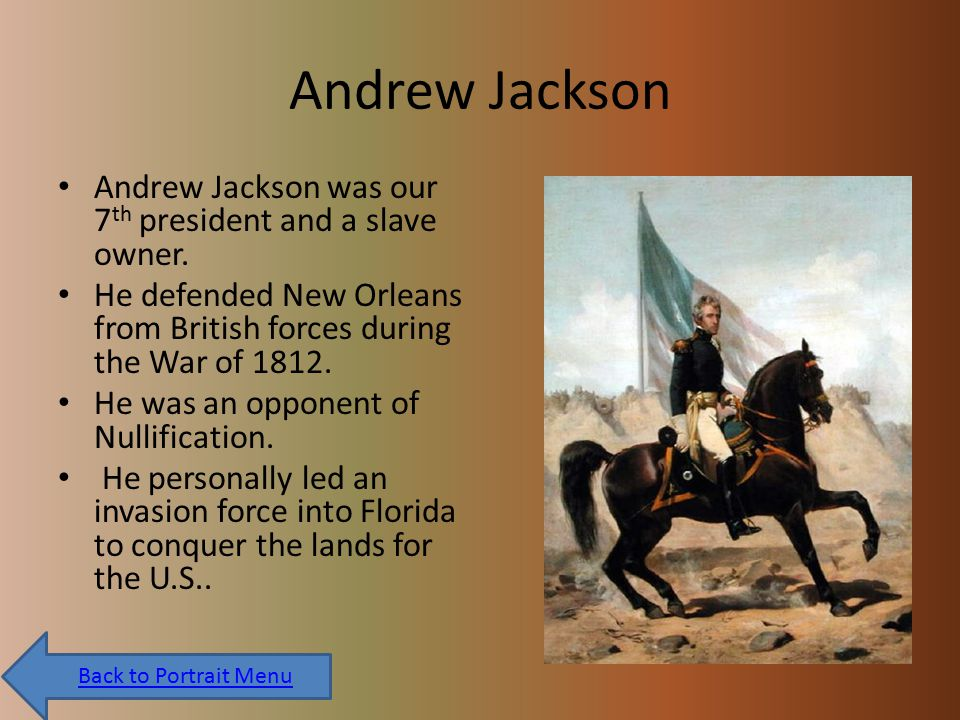 Andrew Jackson Andrew Jackson was our 7 th president and a slave owner.