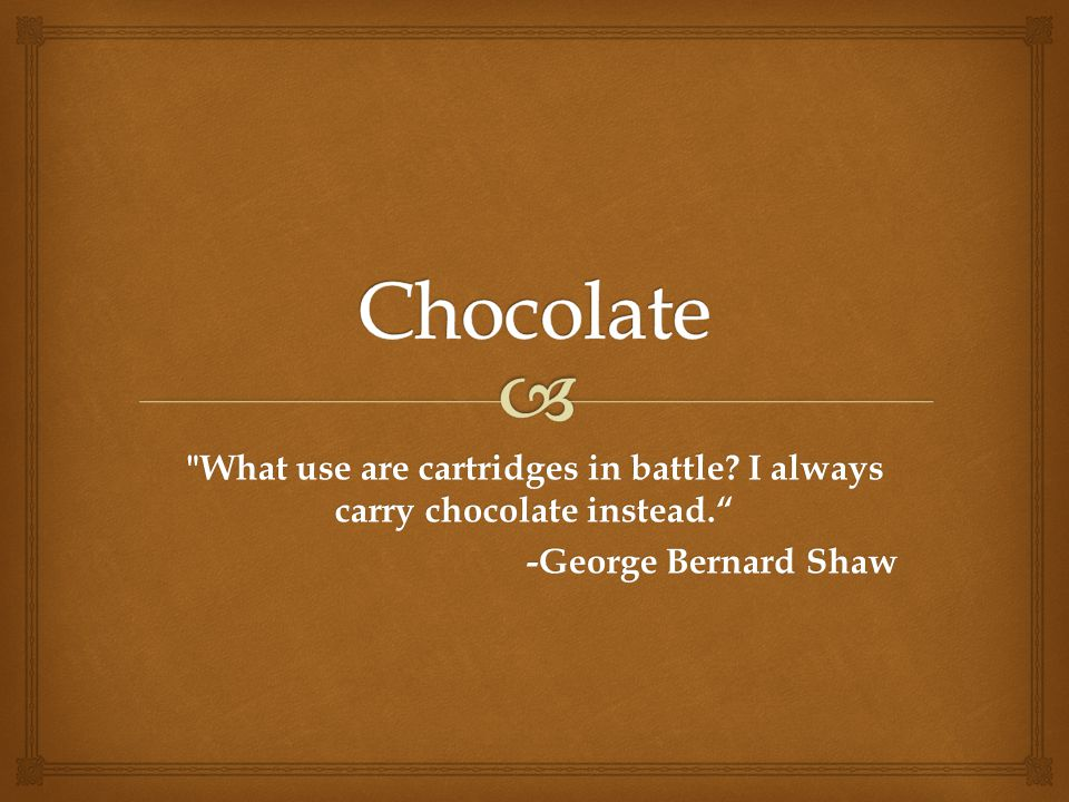  Chocolate in the Market  Chocolate plays a major role in the market with various competitive chocolate owning companies such as The Hershey Company, Mars, Cadbury, Nestlé, Kraft Foods, and Lindt.