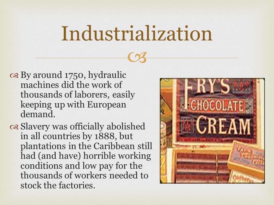  Industrialization  By around 1750, hydraulic machines did the work of thousands of laborers, easily keeping up with European demand.
