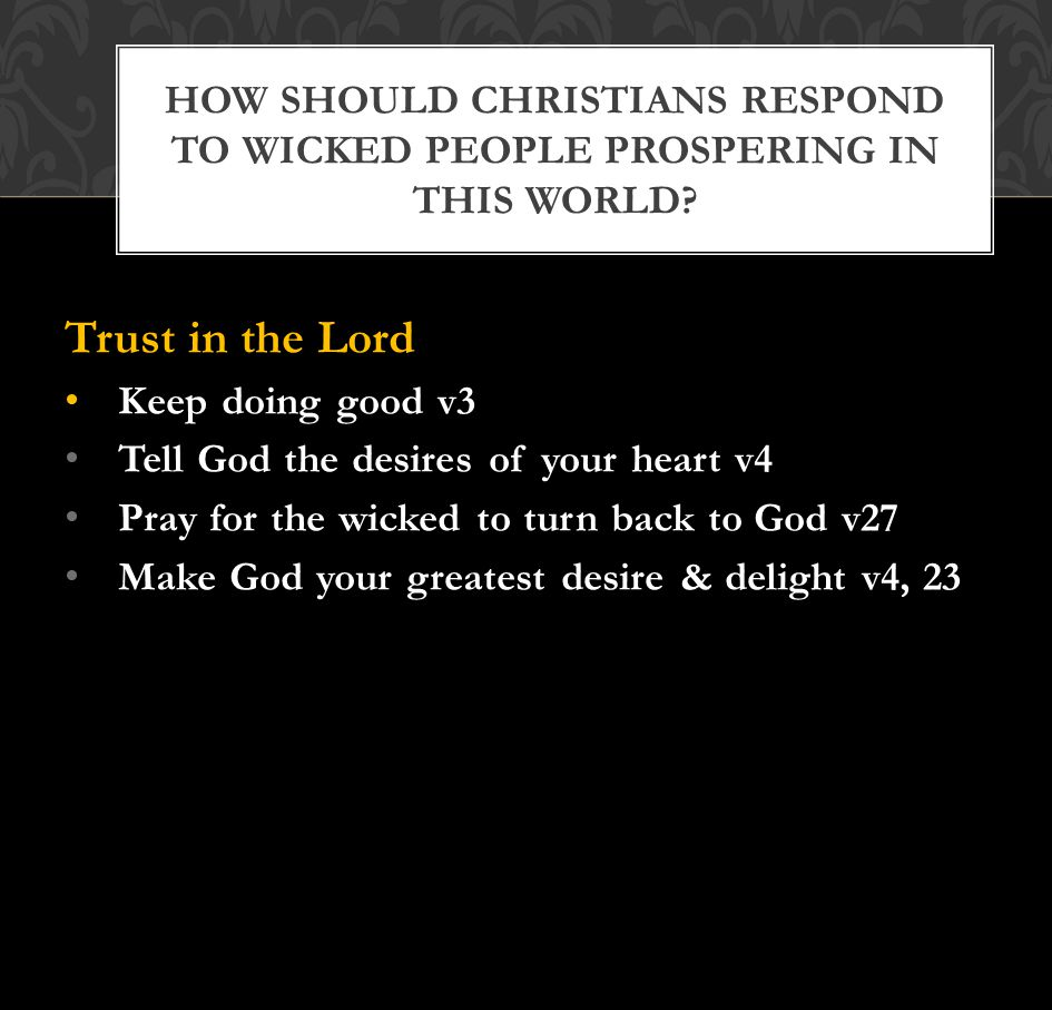 HOW SHOULD CHRISTIANS RESPOND TO WICKED PEOPLE PROSPERING IN THIS WORLD.