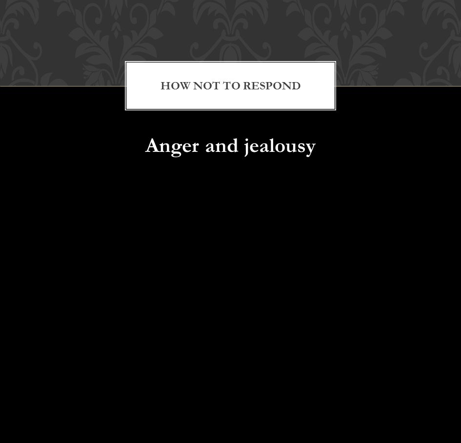 Anger and jealousy HOW NOT TO RESPOND