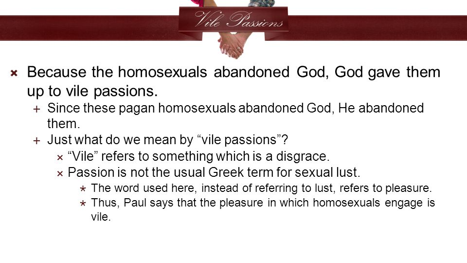  Because the homosexuals abandoned God, God gave them up to vile passions.