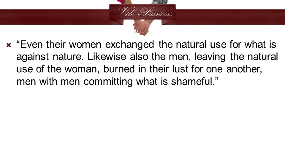  Even their women exchanged the natural use for what is against nature.