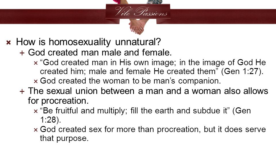  How is homosexuality unnatural.  God created man male and female.