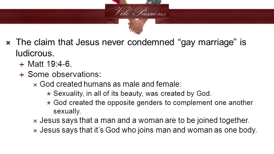  The claim that Jesus never condemned gay marriage is ludicrous.