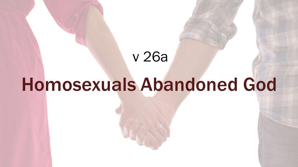 v 26a Homosexuals Abandoned God