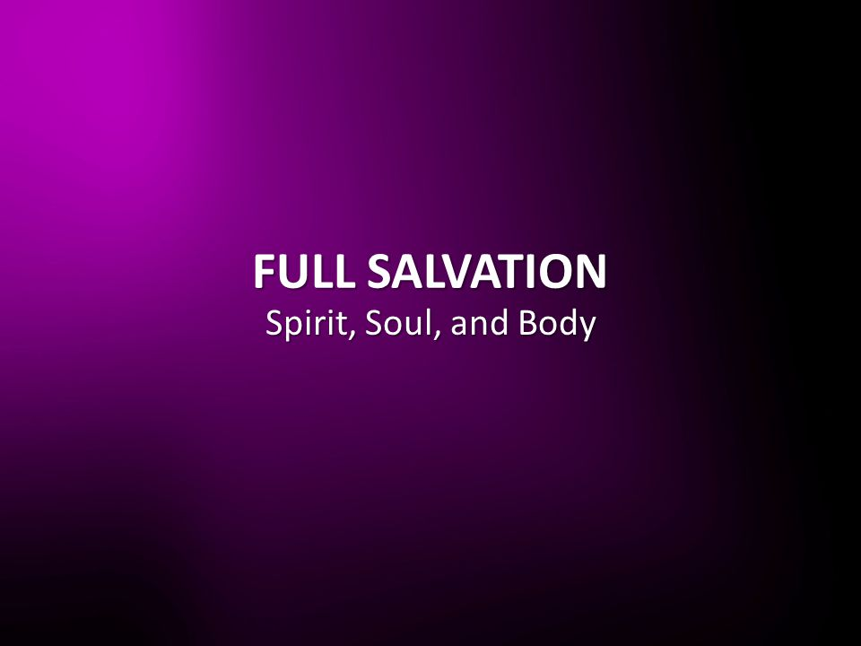 FULL SALVATION Spirit, Soul, and Body