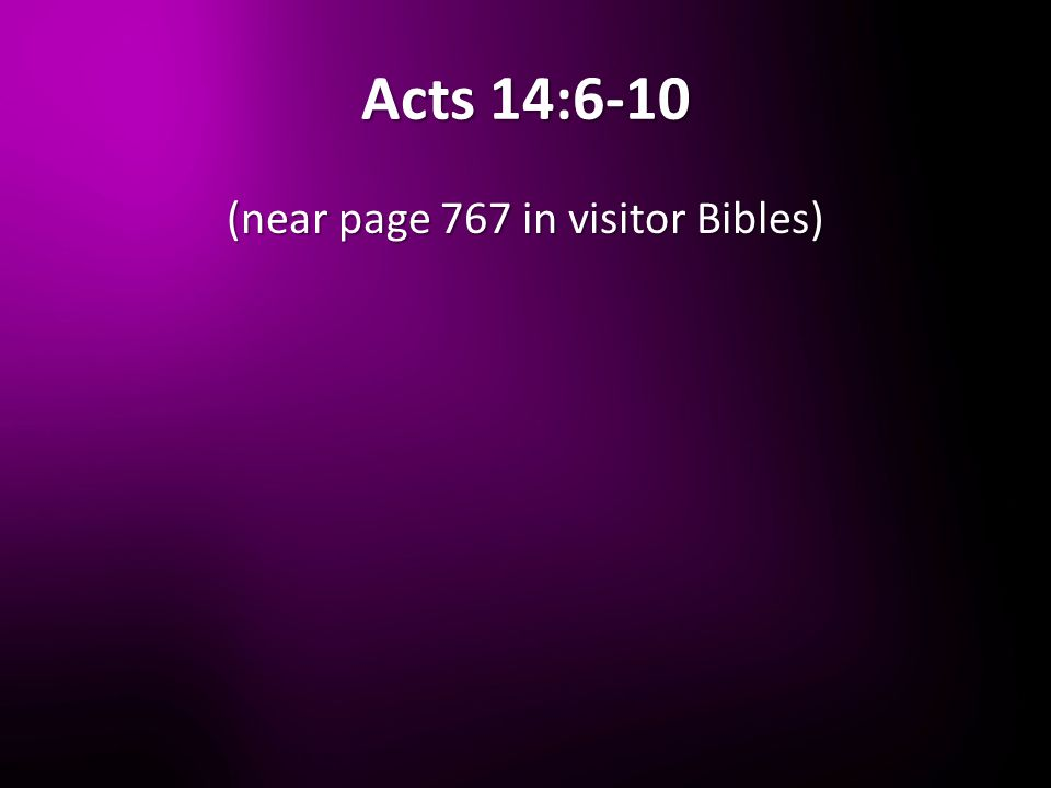 Acts 14:6-10 (near page 767 in visitor Bibles)