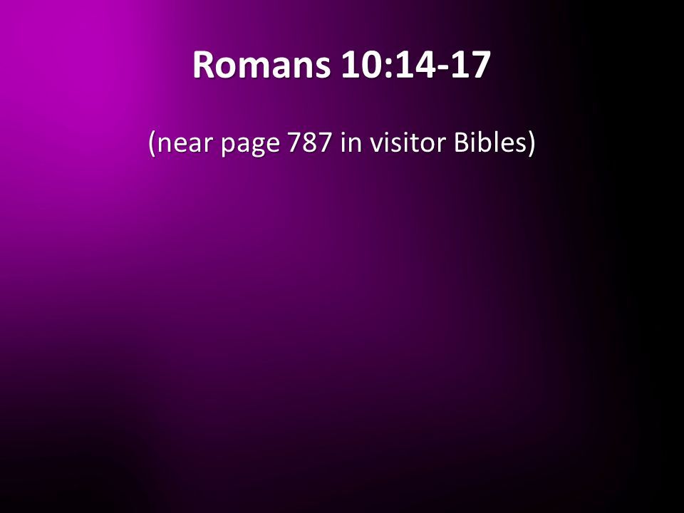 Romans 10:14-17 (near page 787 in visitor Bibles)