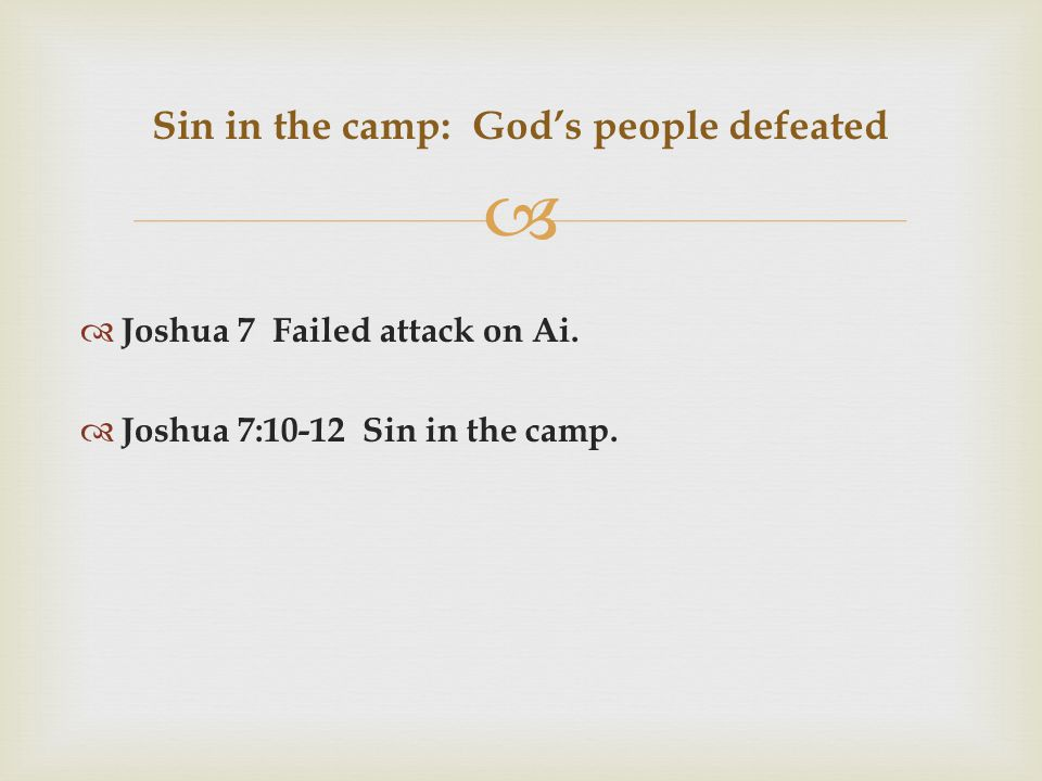   Joshua 7 Failed attack on Ai.  Joshua 7:10-12 Sin in the camp.
