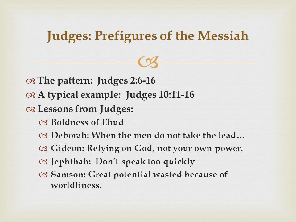   The pattern: Judges 2:6-16  A typical example: Judges 10:11-16  Lessons from Judges:  Boldness of Ehud  Deborah: When the men do not take the lead…  Gideon: Relying on God, not your own power.