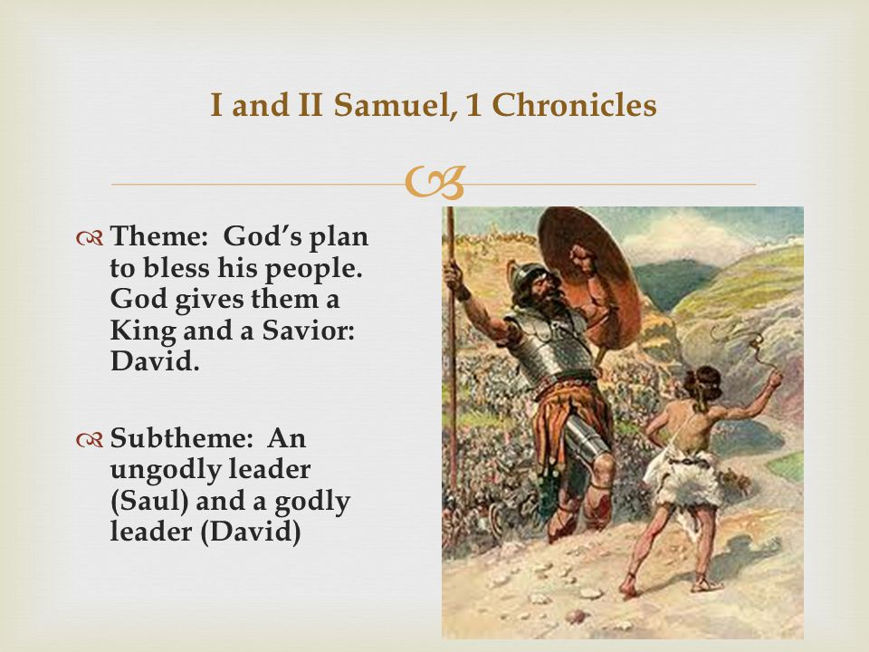   Theme: God's plan to bless his people. God gives them a King and a Savior: David.