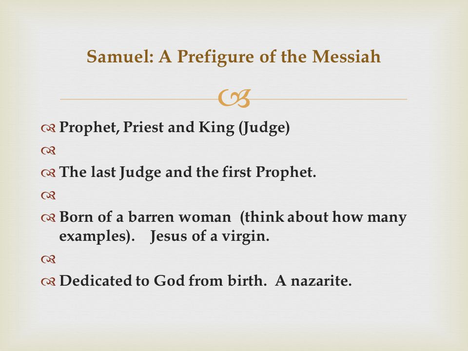   Prophet, Priest and King (Judge)   The last Judge and the first Prophet.