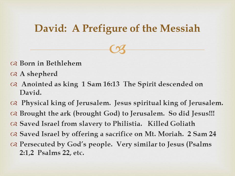   Born in Bethlehem  A shepherd  Anointed as king 1 Sam 16:13 The Spirit descended on David.