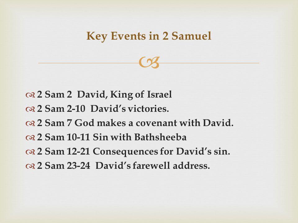   2 Sam 2 David, King of Israel  2 Sam 2-10 David's victories.