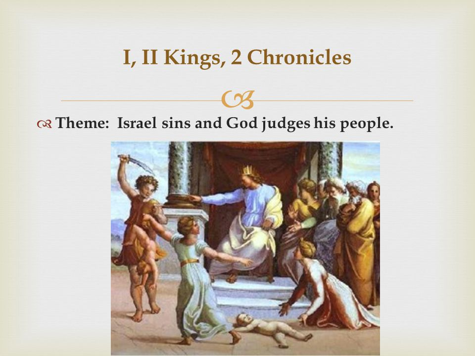   Theme: Israel sins and God judges his people. I, II Kings, 2 Chronicles
