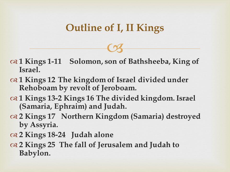   1 Kings 1-11 Solomon, son of Bathsheeba, King of Israel.