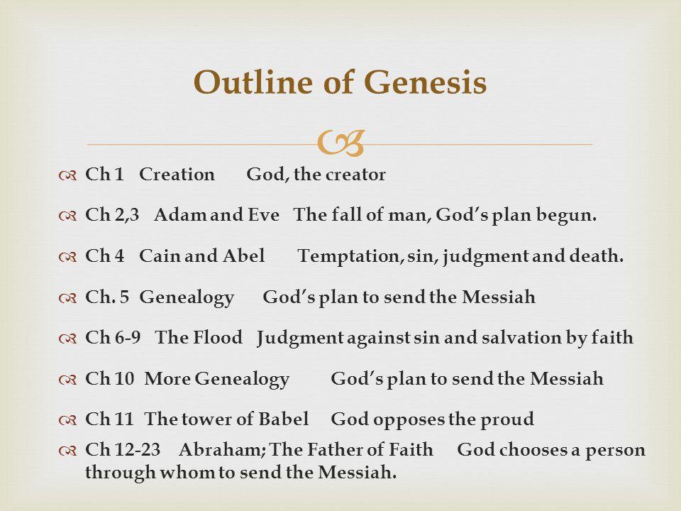   Ch 1 Creation God, the creator  Ch 2,3 Adam and Eve The fall of man, God's plan begun.