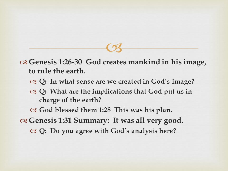   Genesis 1:26-30 God creates mankind in his image, to rule the earth.