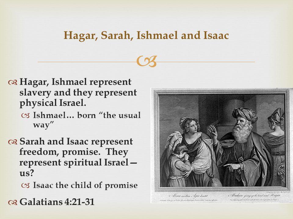  Hagar, Ishmael represent slavery and they represent physical Israel.