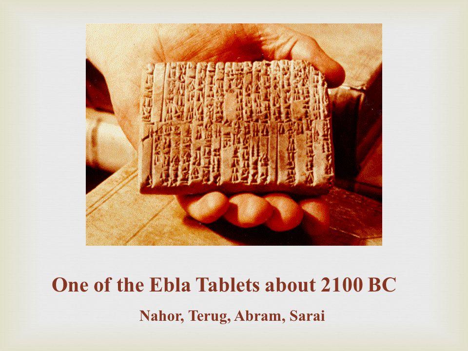 One of the Ebla Tablets about 2100 BC Nahor, Terug, Abram, Sarai