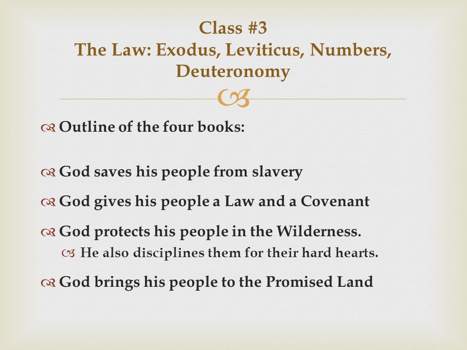   Outline of the four books:  God saves his people from slavery  God gives his people a Law and a Covenant  God protects his people in the Wilderness.