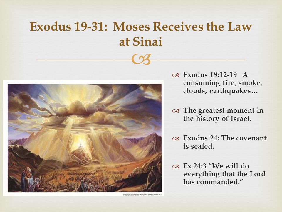   Exodus 19:12-19 A consuming fire, smoke, clouds, earthquakes…  The greatest moment in the history of Israel.