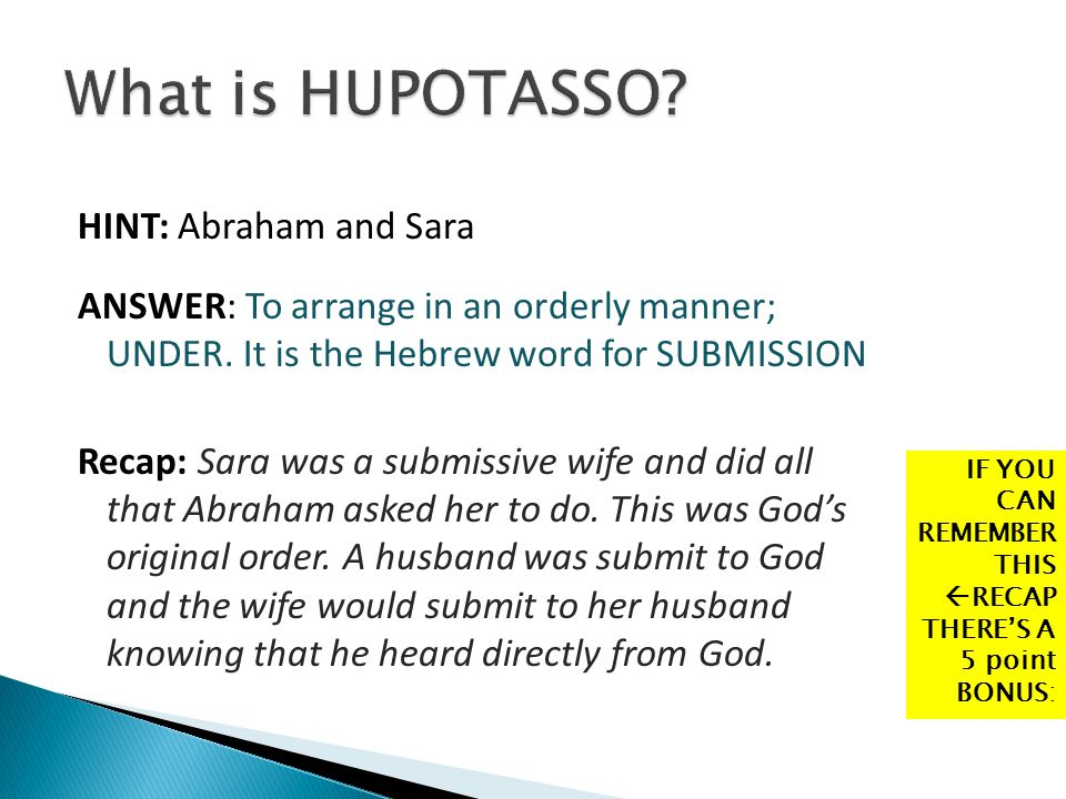 HINT: Abraham and Sara ANSWER: To arrange in an orderly manner; UNDER. It is the Hebrew word for SUBMISSION Recap: Sara was a submissive wife and did